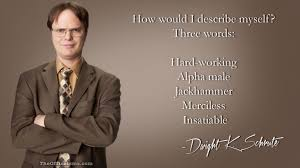 the office isms dwight schrute isms describe myself in three words dwight schrute quote the office