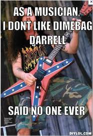 Who Doesn't Like Dimebag? Meme Generator - DIY LOL via Relatably.com