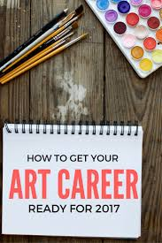 best ideas about art careers visual arts art how to get your art career ready for 2017