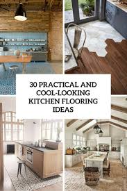 Kitchen Flooring Recommendations 30 Practical And Cool Looking Kitchen Flooring Ideas Digsdigs