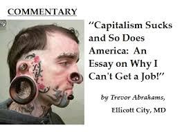 why can  t i get a job because capitalism sucks more clashdailycom201304whycantigetajobbecausecapitalismsucksandamericatooixzz2pp4b8fya get more clash on clashdailycom