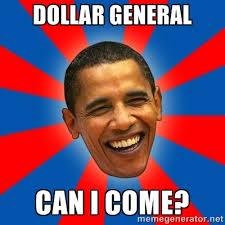 Dollar general Can I come? - Obama | Meme Generator via Relatably.com