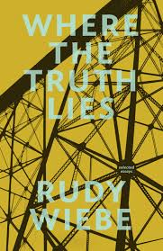 where the truth lies a conversation rudy wiebe shelf life where the truth lies a conversation rudy wiebe