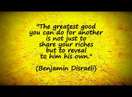 The-greatest-good-you-can-do-for-another-is-not-just-to-share-your-riches-but-to-reveal-to-him-his-own.-Benjamin-Disraeli.jpg via Relatably.com