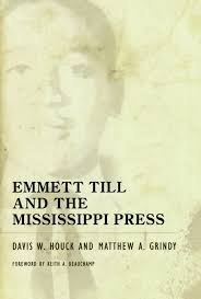 emmett till and the mississippi press davis w houck matthew a emmett till and the mississippi press davis w houck matthew a grindy keith a beauchamp 9781604738506 com books