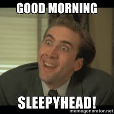 GOOD MORNING SLEEPYHEAD! - Nick Cage | Meme Generator via Relatably.com