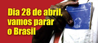 Resultado de imagem para 28 de abril vamos parar o brasil