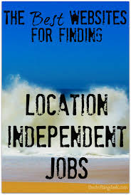 the best websites for finding location independent jobs struggling the decent work from anywhere jobs that are truly remote these websites for