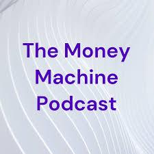 The Money Machine Podcast