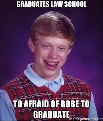 Graduates Law School To Afraid of Robe to Graduate - Bad luck ... via Relatably.com