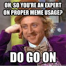 Oh, so you're an expert on proper meme usage? Do go on - Creepy ... via Relatably.com