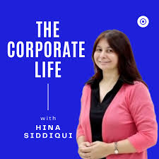 The Corporate Life - A Podcast by Hina Siddiqui