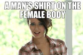 A Man's Shirt On A Female Body Is Like… | WeKnowMemes via Relatably.com