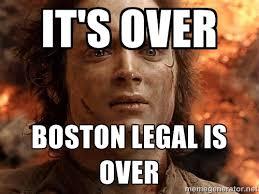 It's Over boston legal is over - Frodo | Meme Generator via Relatably.com