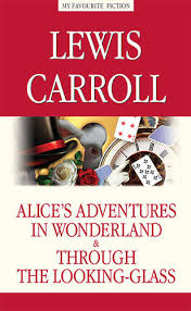 Alice's Adventures in <b>Wonderland</b>. Through the Looking-Glas ...