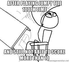 after playing jumpy tile 100th time and still not able to score ... via Relatably.com