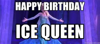Happy Birthday Ice Queen - frozen elsa | Meme Generator via Relatably.com