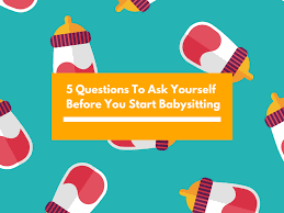 5 questions to ask yourself before you start babysitting workpulse 5 questions to ask yourself before you