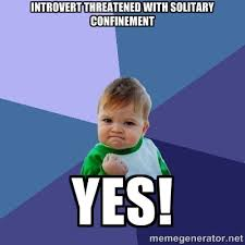 INtrovert Threatened with Solitary Confinement YES! - Success Kid ... via Relatably.com