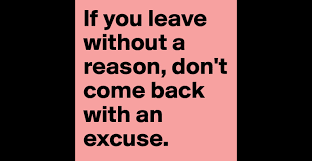 if you leave out a reason don t come back an excuse if you leave out a reason don t come back an excuse post by dreamweek on boldomatic