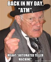 """Back in my day, """"atm"""", Meant """"automated teller machine"""". - Angry ... via Relatably.com"""