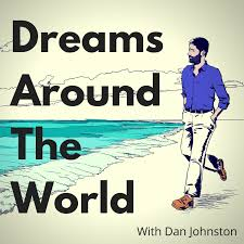Dreams Around The World with Dan Johnston