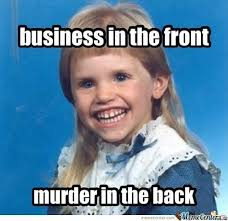Business In The Front, Murder In The Back | We Know Awesome via Relatably.com