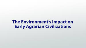 the agricultural revolution impacts on the environment video the environment s impact on early agrarian civilizations
