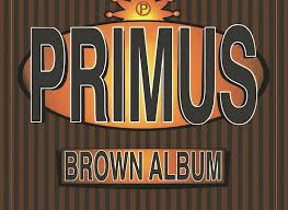 <b>Brown Album</b>: Behind <b>Primus</b>' Hyper-Cross-Pollinated Musical ...