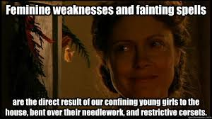 Feminine weaknesses and fainting spells are the direct result of ... via Relatably.com