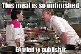 This meal is so unfinished EA tried to publish it Caption 3 goes ... via Relatably.com