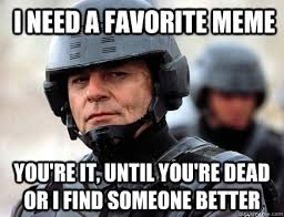 I need a favorite meme You're it, until you're dead or I find ... via Relatably.com