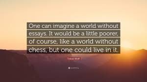 tobias wolff quote ldquo one can imagine a world out essays it tobias wolff quote ldquoone can imagine a world out essays it would be