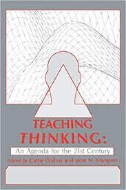 Teaching <b>Thinking</b>: An Agenda for the <b>Twenty</b>-<b>first</b> Century: Cathy ...