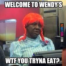 Welcome to Wendy's - quickmeme via Relatably.com