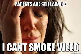 Parents are still awake i cant smoke weed - First World Problems ... via Relatably.com