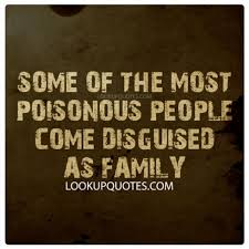 Some of the Most Poisonous People Come Disguised as Family... via Relatably.com