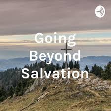 Going Beyond Salvation