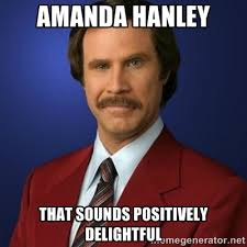 Amanda Hanley That sounds positively delightful - Anchorman ... via Relatably.com