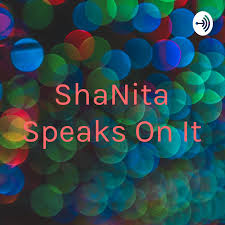 ShaNita Speaks On It