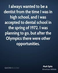 mark spitz quotes quotehd i always wanted to be a dentist from the time i was in high school