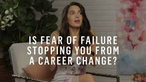 how to make a big career change when you re afraid you ll fail how to make a big career change when you re afraid you ll fail