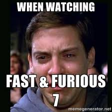 When Watching Fast & Furious 7 - crying peter parker | Meme Generator via Relatably.com