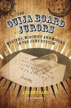 The <b>ouija</b> board jurors : mystery, mischief and misery in the jury ...