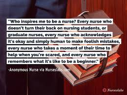 8 inspiring nursing quotes to keep you going who inspires me to be a nurse every nurse who doesn t turn