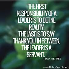 The-first-responsibility-of-a-leader-is-to-define-reality-The-last-is-to-say-thank-you-In-between-the-leader-is-a-servant-leadership-quotes1.png via Relatably.com