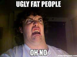 Ugly Fat People Oh no meme - Oh No Meme (6590) | Memes Happen via Relatably.com