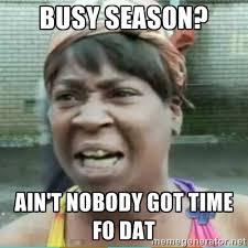 Busy Season? Ain't Nobody got Time Fo Dat - Sweet Brown Meme ... via Relatably.com