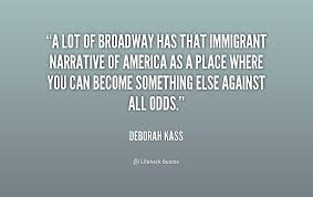 A lot of Broadway has that immigrant narrative of America as a ... via Relatably.com