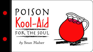 Poison Kool-Aid for the Soul